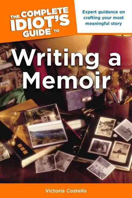 The Complete Idiot's Guide to Writing a Memoir By Costello, Victoria